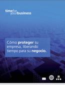 Time For Your Business. Cómo proteger su empresa, liberando tiempo para su negocio