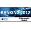 Banking 2012. La banca bajo amenaza, la innovación es su única opción